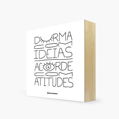"""Quadro Bloco """"Durma com ideias acorde com atitudes"""" 17 x 17 x 4cm"""