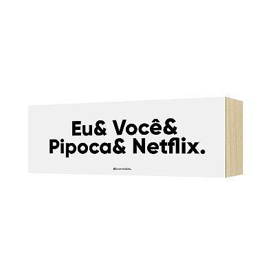 """Quadro Horizonte """"Eu& Você& Pipoca& Netflix"""""""