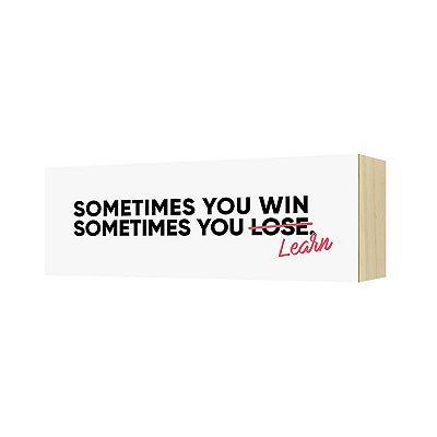 "Quadro Horizonte ""Sometimes you win sometimes..."""
