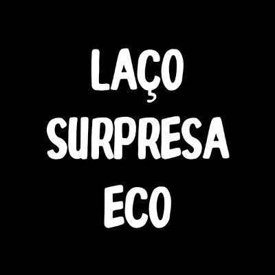 Laço Surpresa Eco