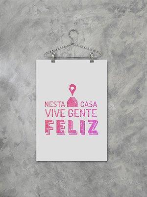 Poster Nesta Casa Vive Gente Feliz Rosa