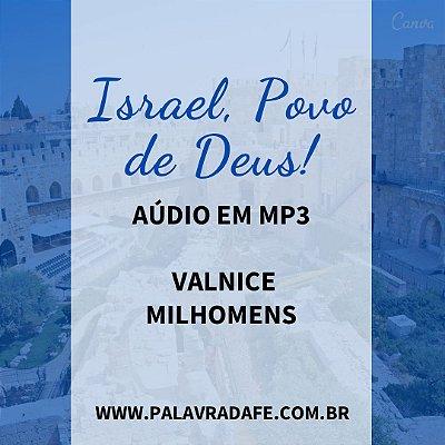 ISRAEL, POVO DE DEUS.  VALNICE MILHOMENS.  Áudio em MP3