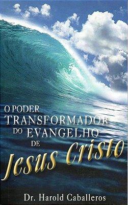 O PODER TRANSFORMADOR DO EVANGELHO DE JESUS CRISTO