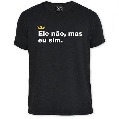 Camiseta Resenha - Ele não, mas eu sim