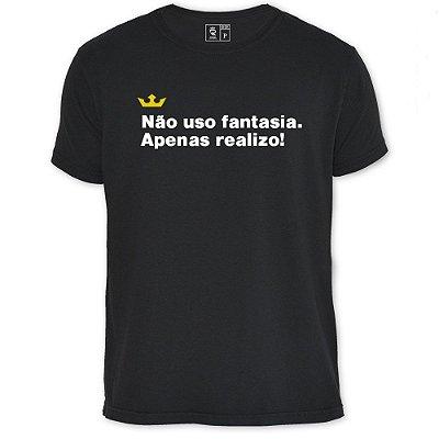 Camiseta Resenha - Não uso fantasia, realizo!
