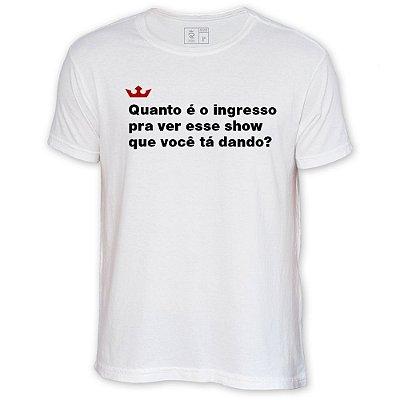 Camiseta Resenha - Quanto é o ingresso