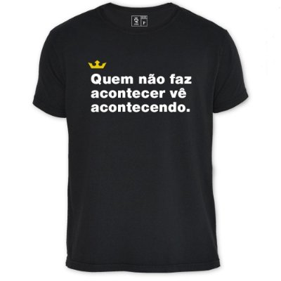 Camiseta Resenha - Quem não faz acontecer vê acontecendo