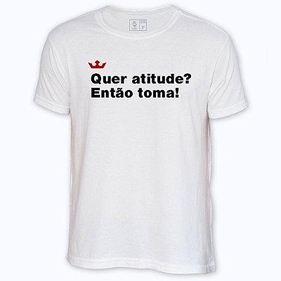 Camiseta Resenha - Quer atitude? Então toma!