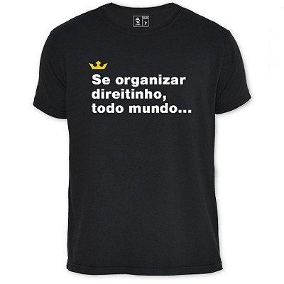 Camiseta Resenha - Se organizar direitinho, todo mundo...