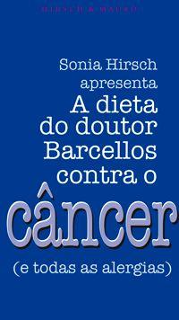 A DIETA DO DR BARCELLOS CONTRA O CÂNCER E TODAS AS ALERGIAS