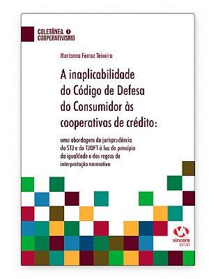 A inaplicabilidade do Código de Defesa do Consumidor às cooperativas de crédito de Marianna Ferraz Teixeira
