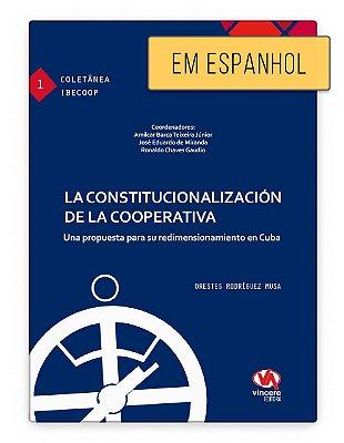 La Constitucionalizacion de la Cooperativa - Una propuesta para su redimensionamiento en Cuba