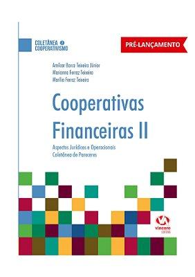 Cooperativas Financeiras II - Aspectos Jurídicos e Operacionais Coletânea de Pareceres e Artigos