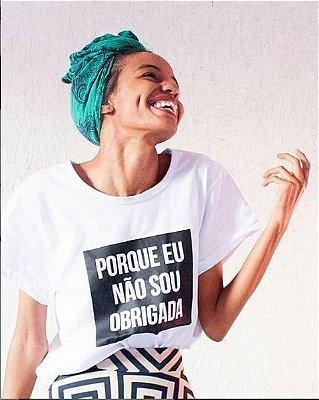 Camiseta 'Porque eu não sou obrigada' Cinza