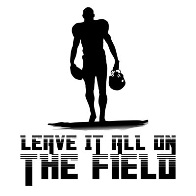 Leave it all on the field