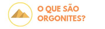 O que são Orgonites?