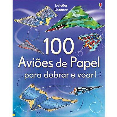 100 Aviões de Papel Para Dobrar e Voar