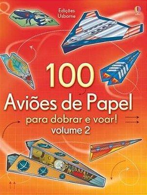 100 Aviões de Papel Para Dobrar e Voar vol 1