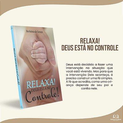 RELAXA! DEUS ESTÁ CONTROLE!