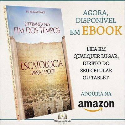 Esperança No Fim Dos Tempos: Escatologia Para Leigos (eBook Kindle)