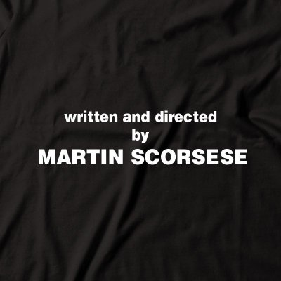 Camiseta Written and Directed by Martin Scorsese