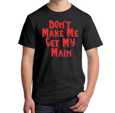 Camiseta Don't Make Me Get My Main