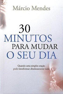 Livro 30 Minutos Para Mudar o Seu Dia - Quando Uma Simples Oração Pode Transformar Absolutamente Tudo