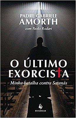 Livro O Último Exorcista. Minha Batalha Contra Satanás - Pe. Gabriele Amorth e Paolo Rodari
