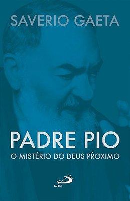 Livro Padre Pio O mistério do Deus próximo - Saverio Gaeta