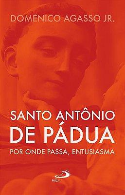 Livro Santo Antônio de Pádua: por onde passa, entusiasma - Domenico Agasso Jr.