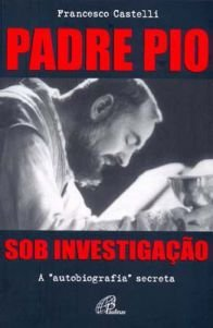 Livro Padre Pio - Sob Investigação - Francesco Castelli