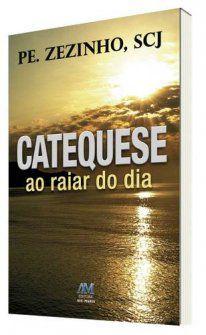 Livro Catequese Ao Raiar Do Dia - Pe Zezinho Scj