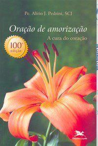 Livro Oração De Amorização - Pe. Alírio J. Pedrini, Scj