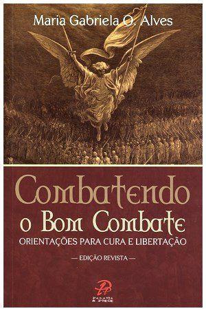 Livro Combatendo O Bom Combate -  Maria Gabriela O. Alves