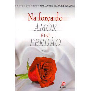 Livro Na Força Do Amor E Do Perdão