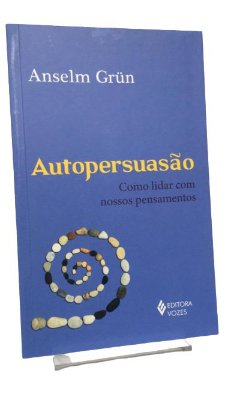 Autopersuasão - Anselm Grün