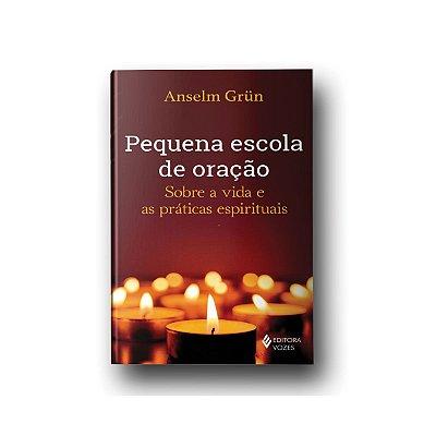 Pequena Escola de Oração - Anselm Grün