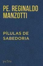 Pílulas de Sabedoria - Pe. Reginaldo Manzotti