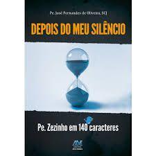 Depois do Meu Silêncio - Pe. José Fernandes de Oliveira, SCJ
