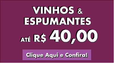 Vinhos e espumantes por até R$40,00