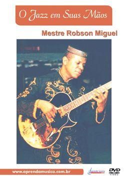 DVD O Jazz em Suas Mãos Robson Miguel