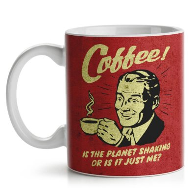 Caneca Coffee is the planet shaking or is it just me