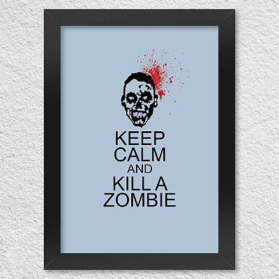 Poster com Moldura Keep Calm and kill a Zombie
