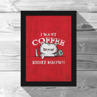 Quadro A4 I Want Coffee Right Meow - 21 x 30 cm