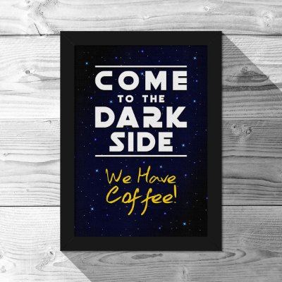 Quadro A4 Come to the Dark Side We Have Coffee - 21 x 30 cm