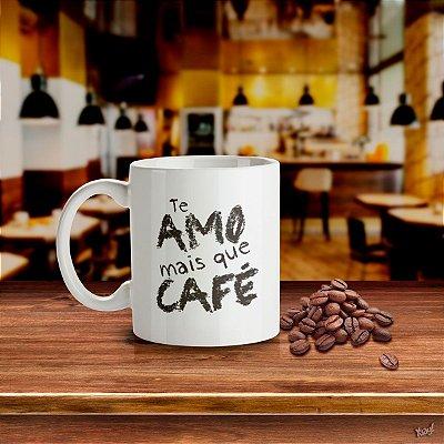 Caneca Te Amo mais que Café