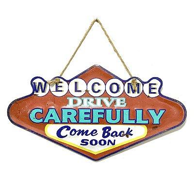 Placa de Metal Decorativa Welcome Drive Carefully Come Back