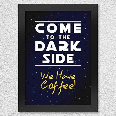 Poster com Moldura Come to the Dark Side We Have Coffee