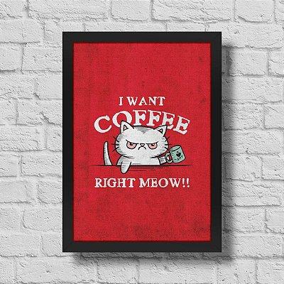 Quadro A3 I Want Coffee Right Meow - 30 x 42 cm