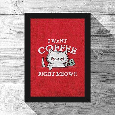 Quadro A4 I Want Coffee Right Meow - 21 x 30 cm
